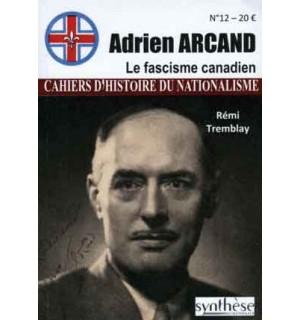 Adrien Arcand. Le fascisme canadien