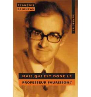 Mais qui est donc le professeur Faurisson ?