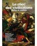 Le Choc des civilisations. Mythe et réalités