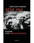 Sétif 1945. Histoire d'un massacre annoncé