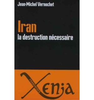Iran. La destruction nécessaire
