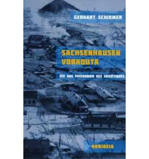 Sachsenhausen-Vorkouta. Dix ans prisonnier des Soviétiques