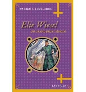 Elie Wiesel, un grand faux témoin