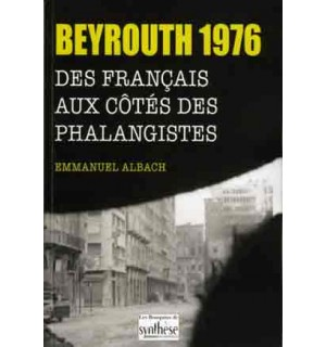Beyrouth 1976. Des Français aux côtés des Phalangistes