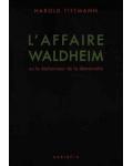 L'Affaire Waldheim ou le déshonneur de la démocratie