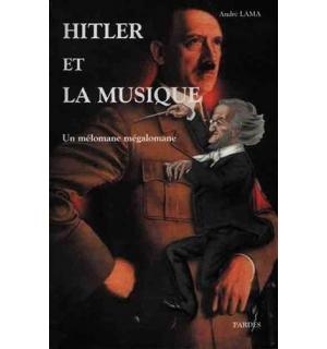 Hitler et la musique. Un mélomane mégalomane