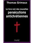 Le Livre noir des nouvelles persécutions antichrétiennes