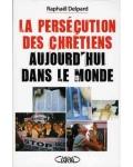 La Persécution des chrétiens aujourd'hui dans le monde
